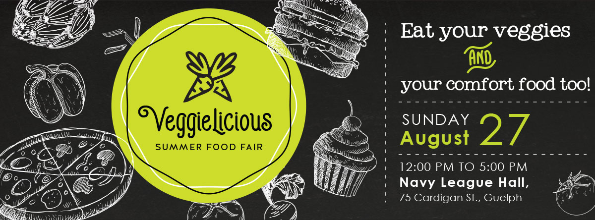 Veggielicious Summer Food Fair - Eat your veggies and your comfort food too! Sunday August 27, 12-5pm, Navy League Hall, 75 Cardigan St, Guelph